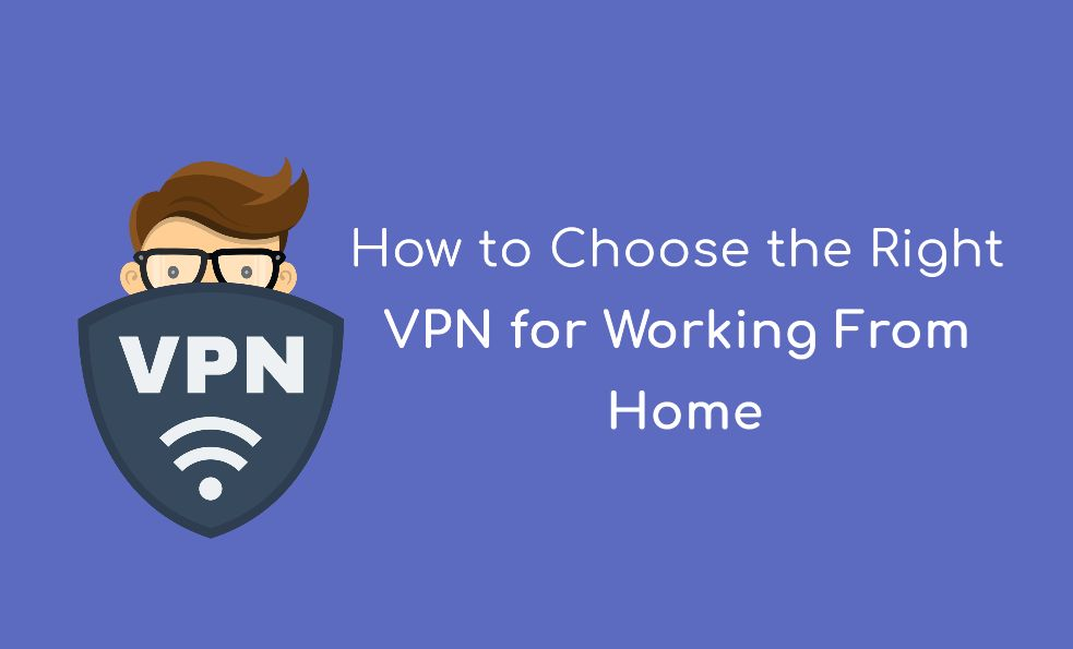 How to Choose the Right VPN for Working From Home