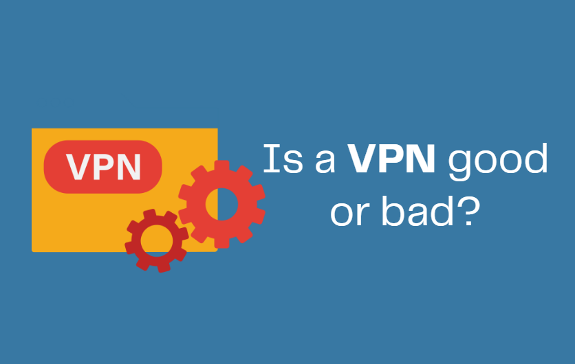 Is a VPN good or bad