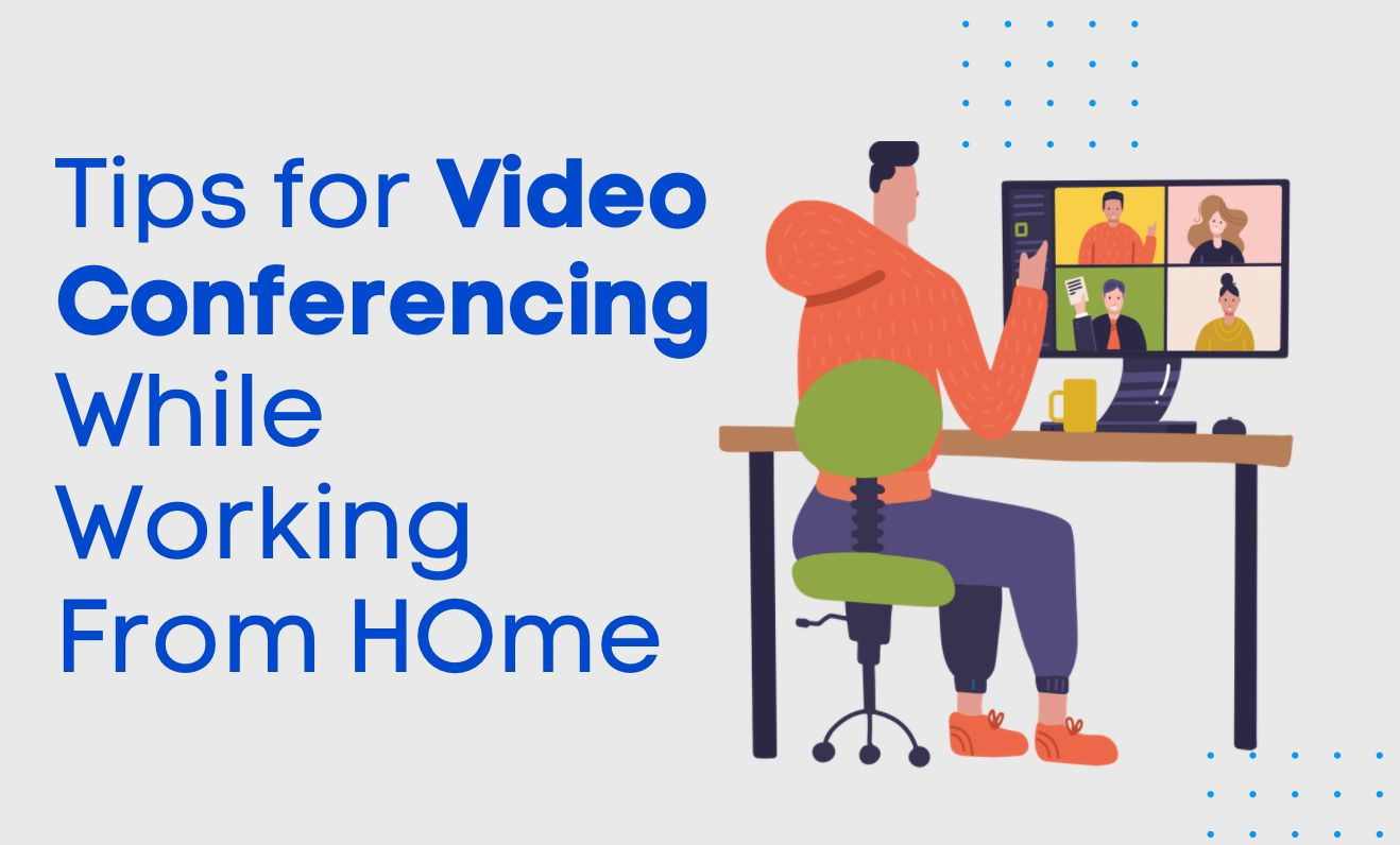 7 Tips for Video Conferencing While You Work From Home