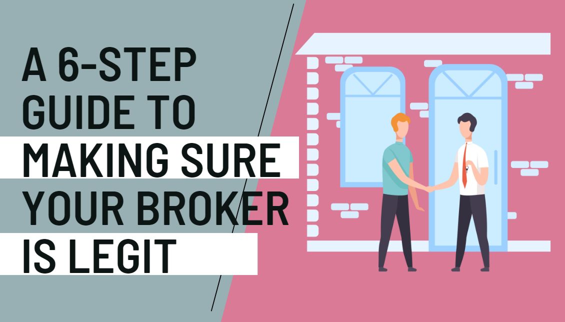 A 6-Step Guide to Making Sure Your Broker Is Legit